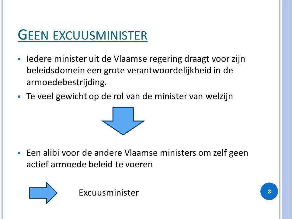 Geen excuusminister Iedere minister uit de Vlaamse regering draagt voor zijn beleidsdomein een grote verantwoordelijkheid in de armoedebestrijding.