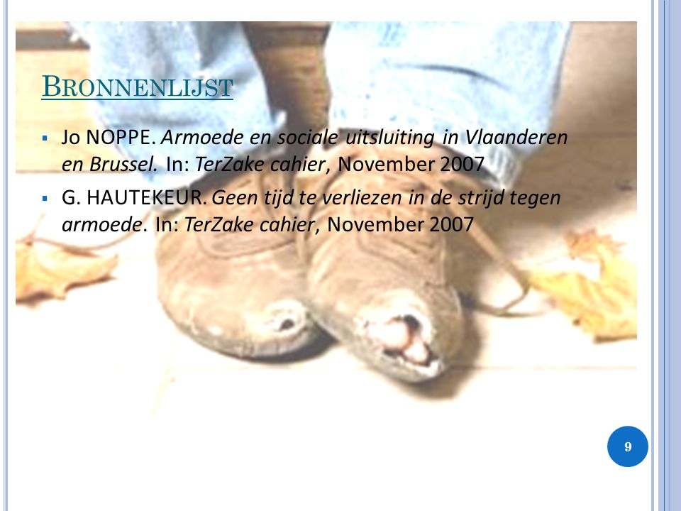 Bronnenlijst Jo NOPPE. Armoede en sociale uitsluiting in Vlaanderen en Brussel. In: TerZake cahier, November 2007.