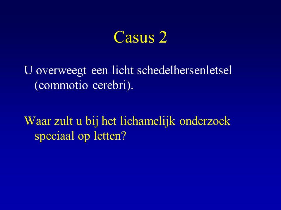 Casus 2 U overweegt een licht schedelhersenletsel (commotio cerebri).