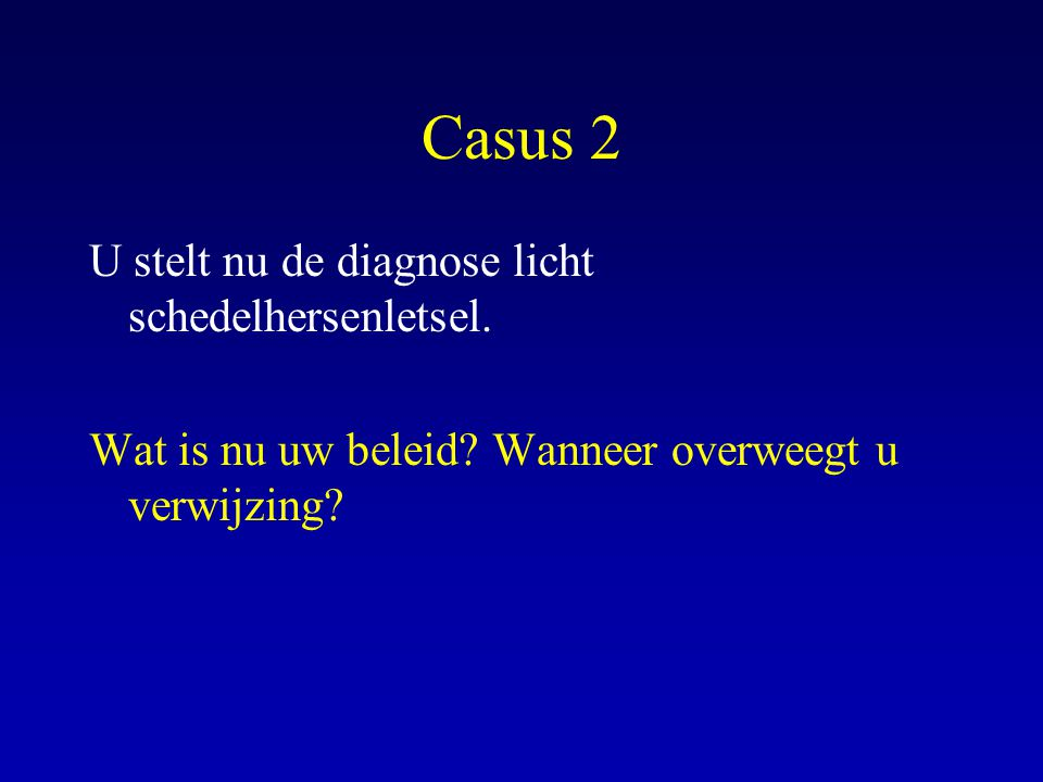 Casus 2 U stelt nu de diagnose licht schedelhersenletsel.