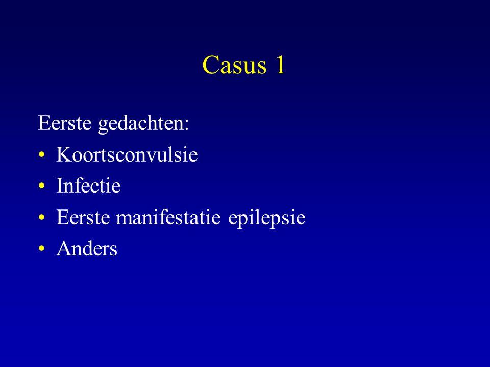 Casus 1 Eerste gedachten: Koortsconvulsie Infectie