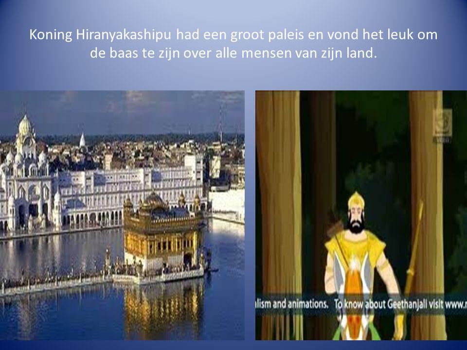 Koning Hiranyakashipu had een groot paleis en vond het leuk om de baas te zijn over alle mensen van zijn land.