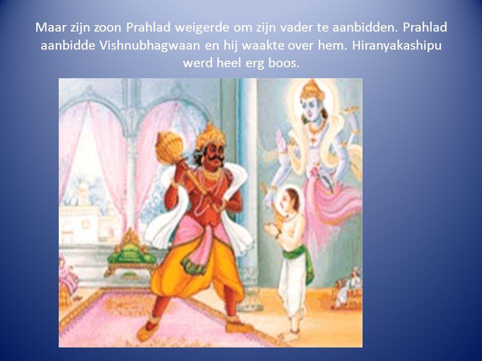 Maar zijn zoon Prahlad weigerde om zijn vader te aanbidden