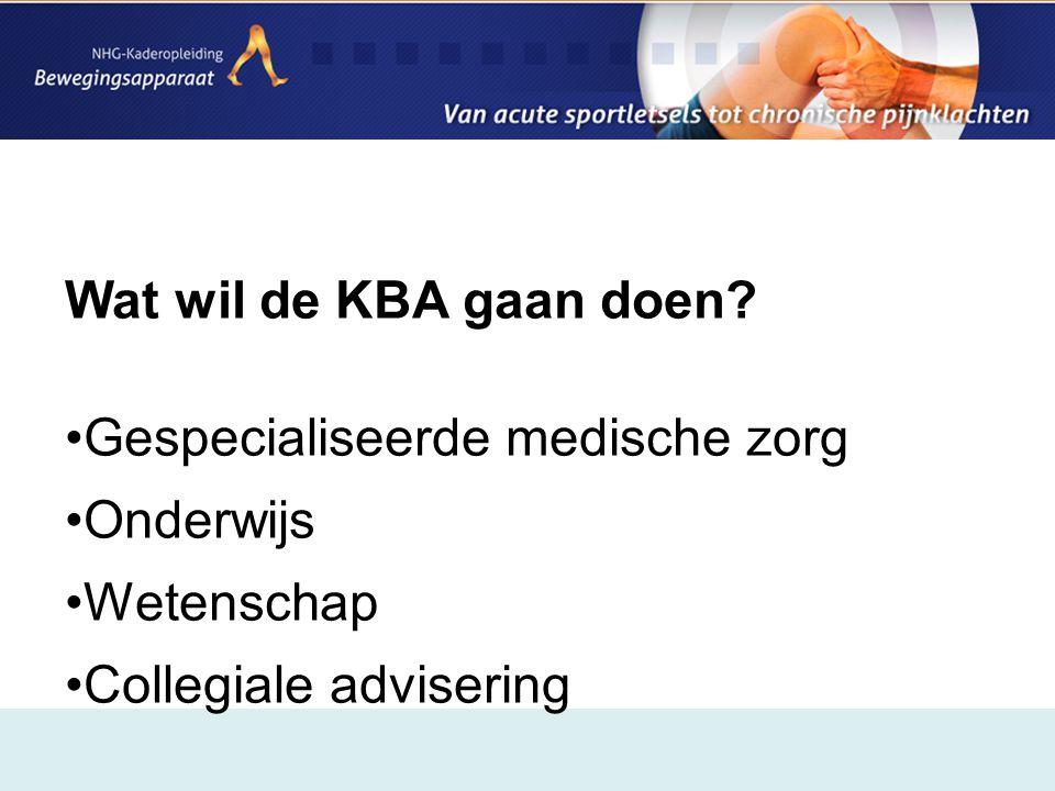 Wat wil de KBA gaan doen Gespecialiseerde medische zorg Onderwijs Wetenschap Collegiale advisering