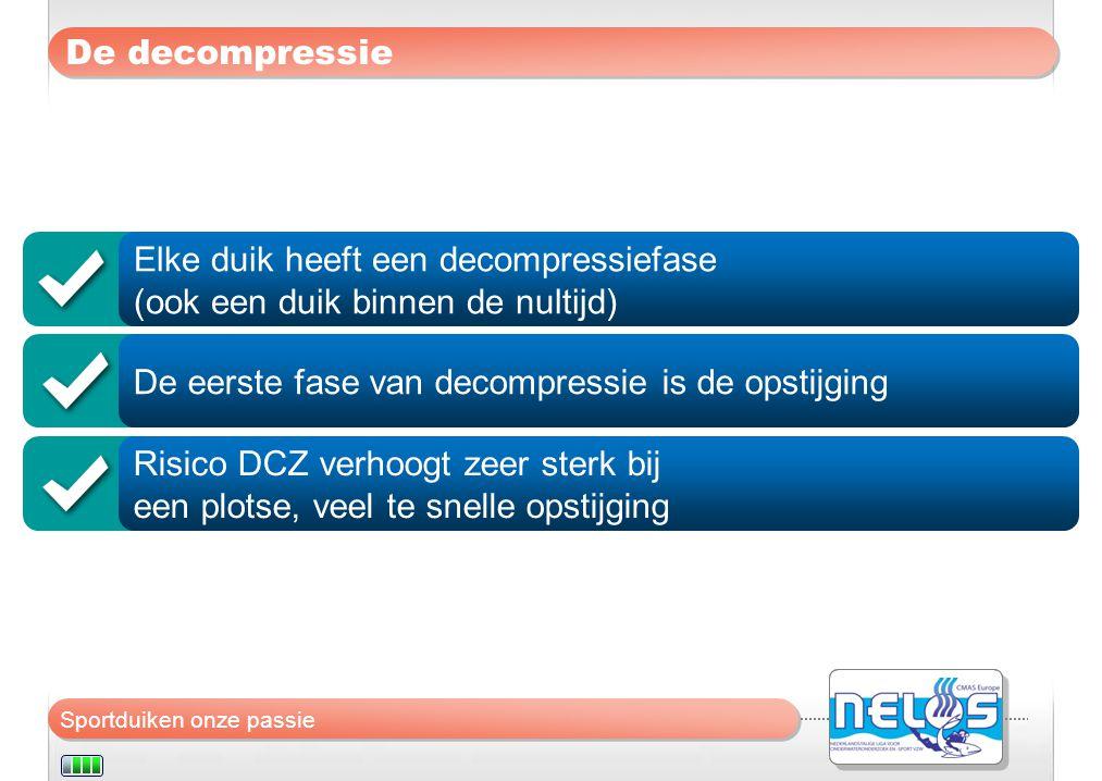 De decompressie Elke duik heeft een decompressiefase. (ook een duik binnen de nultijd) De eerste fase van decompressie is de opstijging.