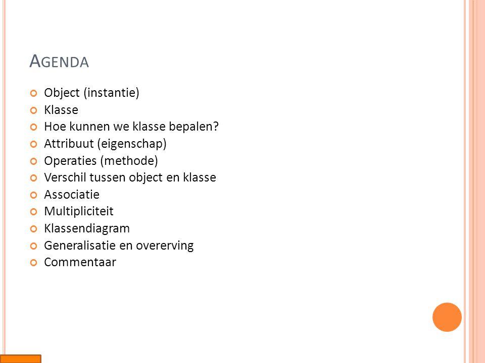 Agenda Object (instantie) Klasse Hoe kunnen we klasse bepalen