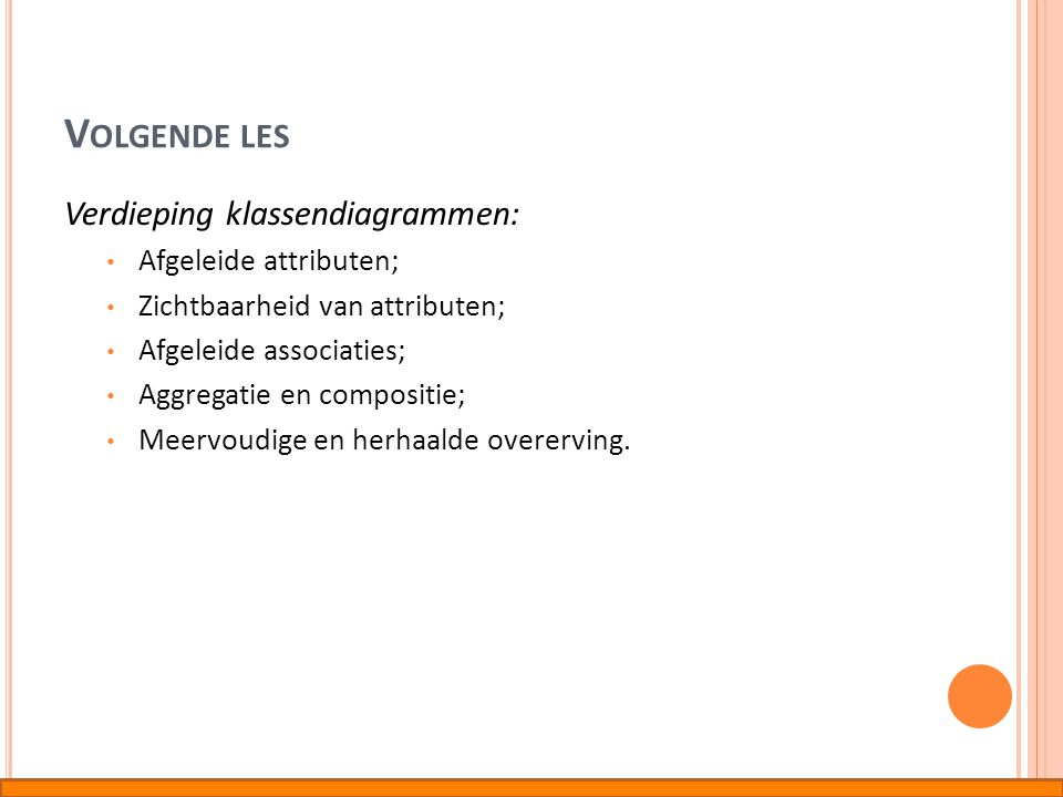 Volgende les Verdieping klassendiagrammen: Afgeleide attributen;