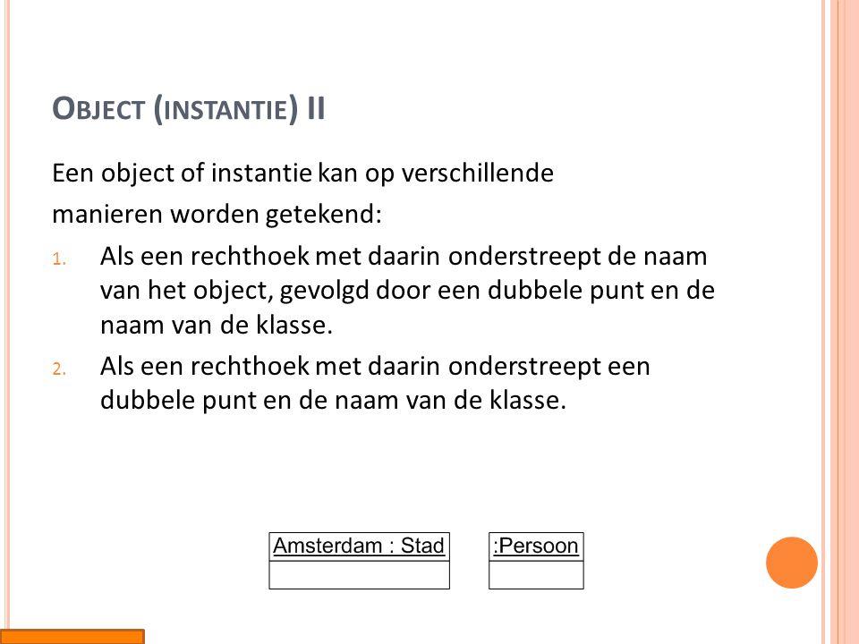 Object (instantie) II Een object of instantie kan op verschillende