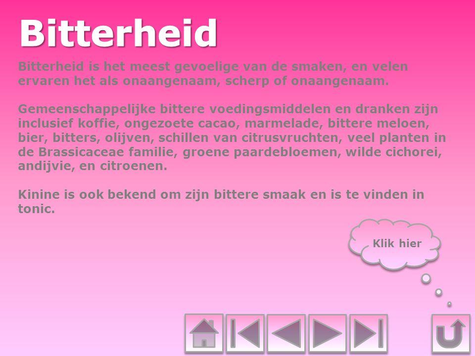 Bitterheid Bitterheid is het meest gevoelige van de smaken, en velen ervaren het als onaangenaam, scherp of onaangenaam.