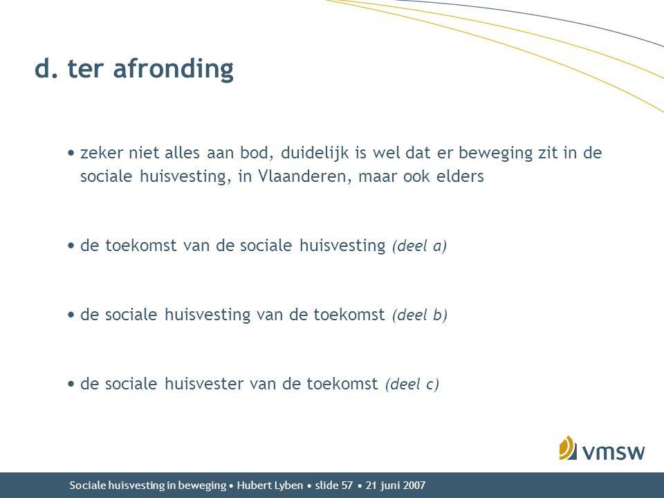 d. ter afronding zeker niet alles aan bod, duidelijk is wel dat er beweging zit in de sociale huisvesting, in Vlaanderen, maar ook elders.
