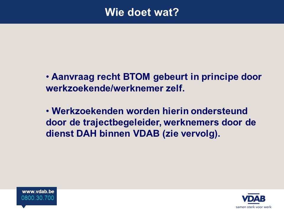Wie doet wat Aanvraag recht BTOM gebeurt in principe door werkzoekende/werknemer zelf.