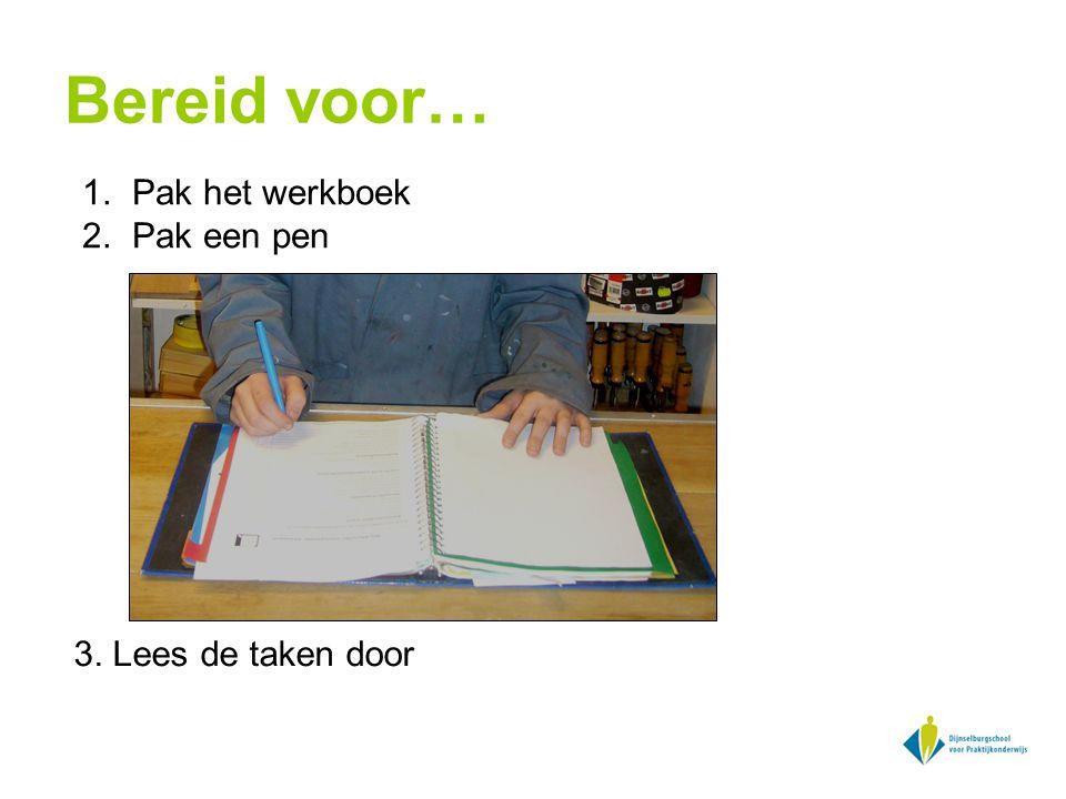 Bereid voor… Pak het werkboek Pak een pen 3. Lees de taken door