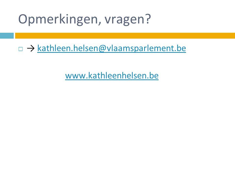 Opmerkingen, vragen → kathleen.helsen@vlaamsparlement.be