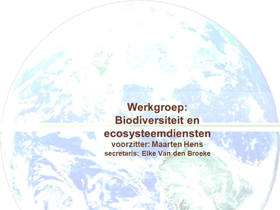 Werkgroep: Biodiversiteit en ecosysteemdiensten voorzitter: Maarten Hens secretaris: Elke Van den Broeke