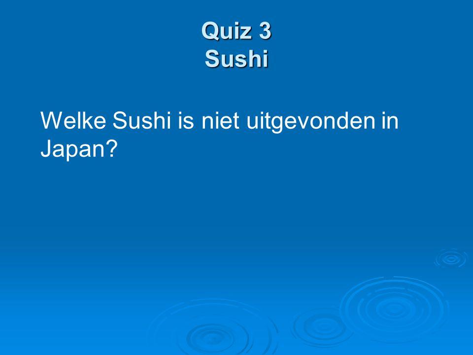 Quiz 3 Sushi Welke Sushi is niet uitgevonden in Japan