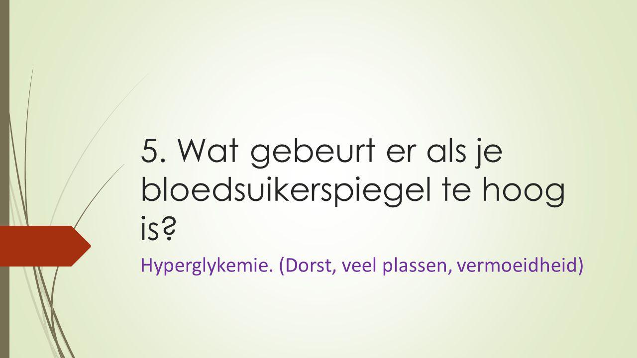 5. Wat gebeurt er als je bloedsuikerspiegel te hoog is
