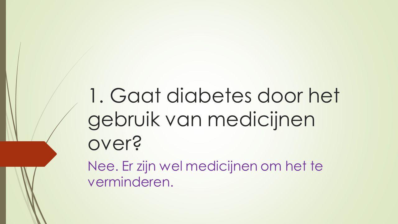 1. Gaat diabetes door het gebruik van medicijnen over