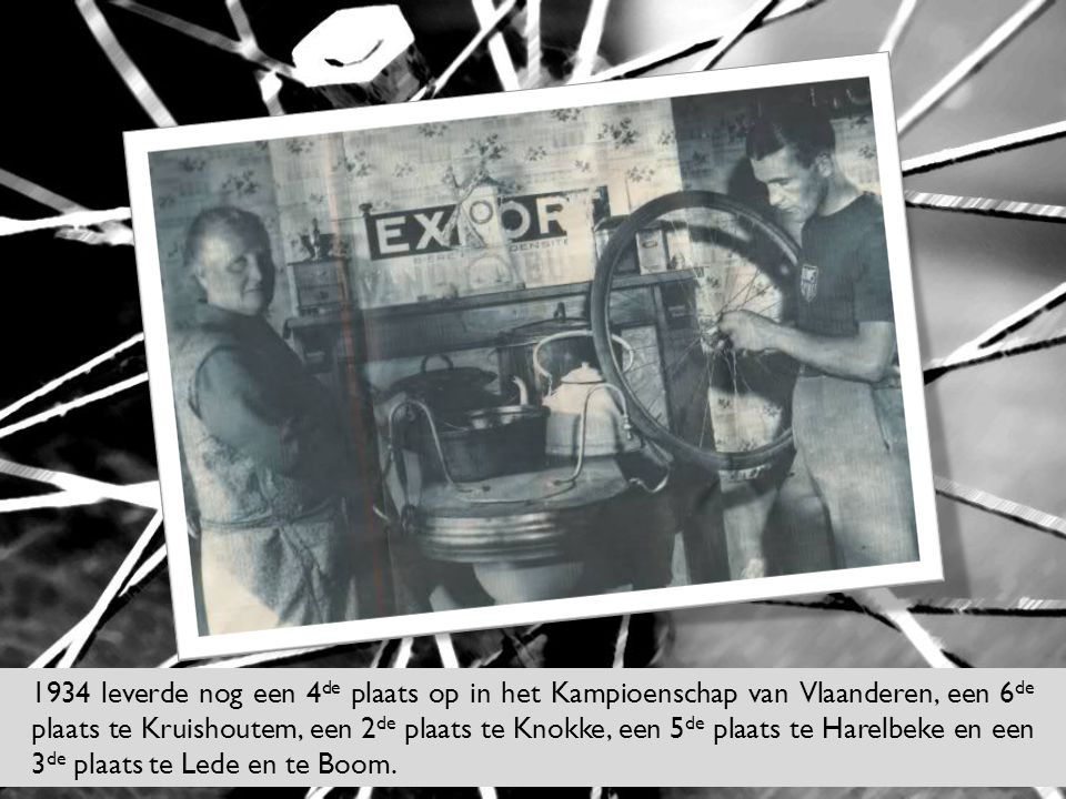 1934 leverde nog een 4de plaats op in het Kampioenschap van Vlaanderen, een 6de plaats te Kruishoutem, een 2de plaats te Knokke, een 5de plaats te Harelbeke en een 3de plaats te Lede en te Boom.