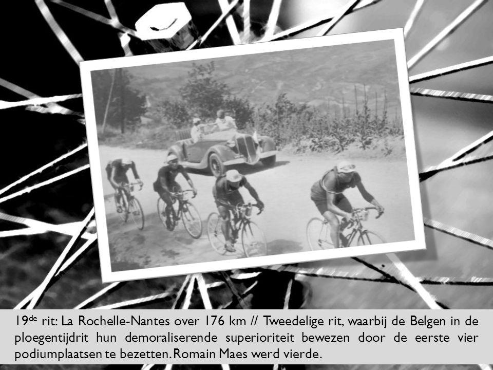 19de rit: La Rochelle-Nantes over 176 km // Tweedelige rit, waarbij de Belgen in de ploegentijdrit hun demoraliserende superioriteit bewezen door de eerste vier podiumplaatsen te bezetten.