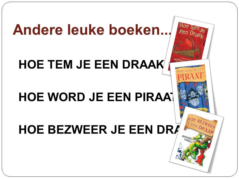 Andere leuke boeken... HOE TEM JE EEN DRAAK HOE WORD JE EEN PIRAAT HOE BEZWEER JE EEN DRAAK