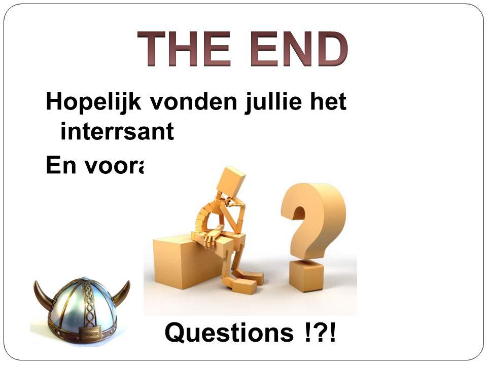THE END Hopelijk vonden jullie het interrsant En vooral leuk !!!!! Questions ! !