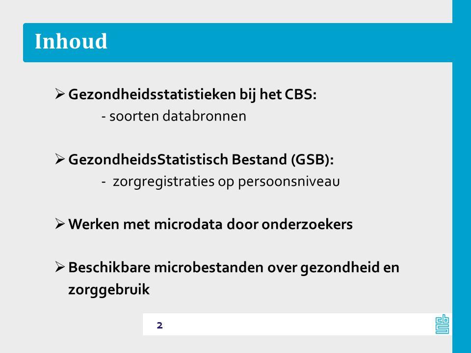 Inhoud Gezondheidsstatistieken bij het CBS: - soorten databronnen