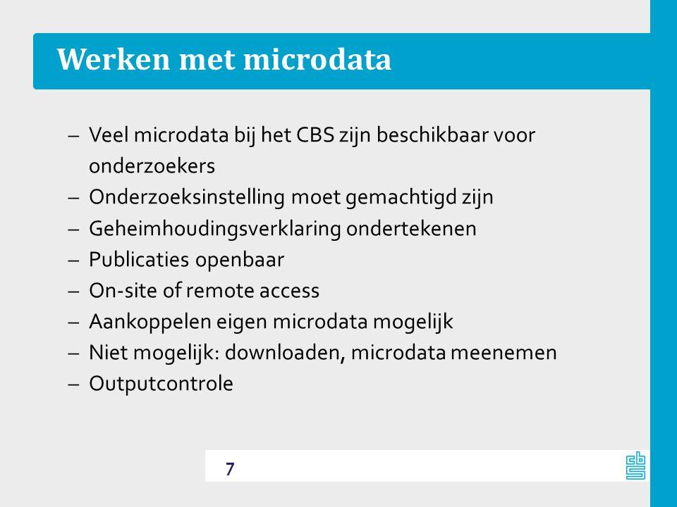 Werken met microdata Veel microdata bij het CBS zijn beschikbaar voor onderzoekers. Onderzoeksinstelling moet gemachtigd zijn.