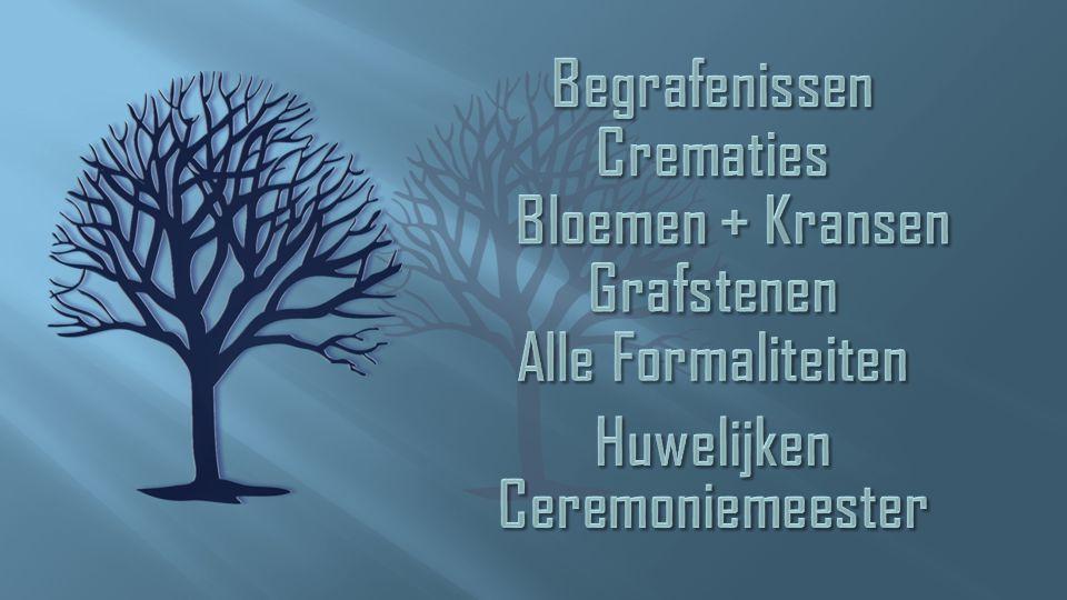 Begrafenissen Crematies Bloemen + Kransen Grafstenen Alle Formaliteiten Huwelijken Ceremoniemeester