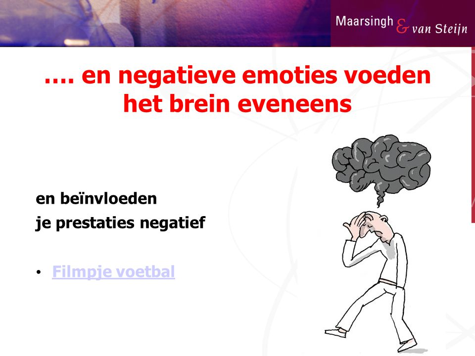 …. en negatieve emoties voeden het brein eveneens
