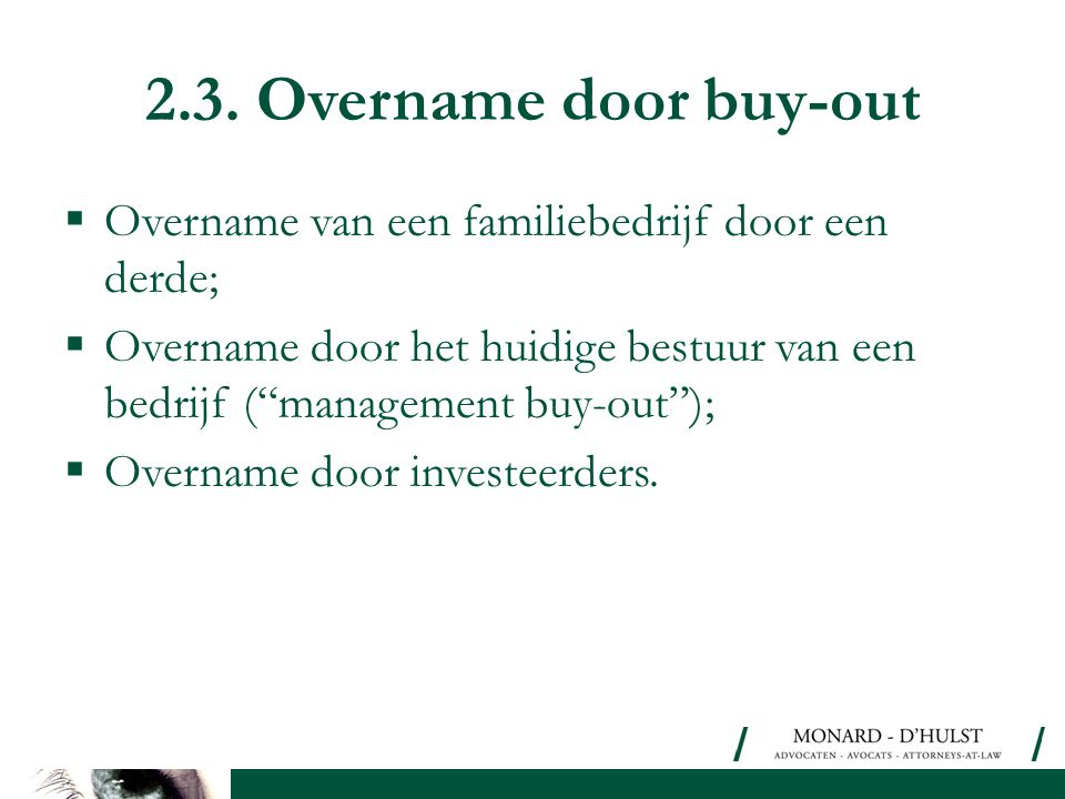 2.3. Overname door buy-out Overname van een familiebedrijf door een derde; Overname door het huidige bestuur van een bedrijf ( management buy-out );