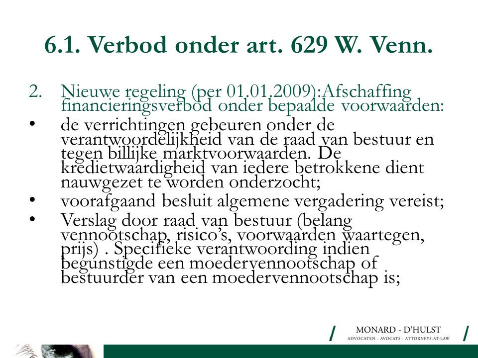 6.1. Verbod onder art. 629 W. Venn. Nieuwe regeling (per 01.01.2009):Afschaffing financieringsverbod onder bepaalde voorwaarden:
