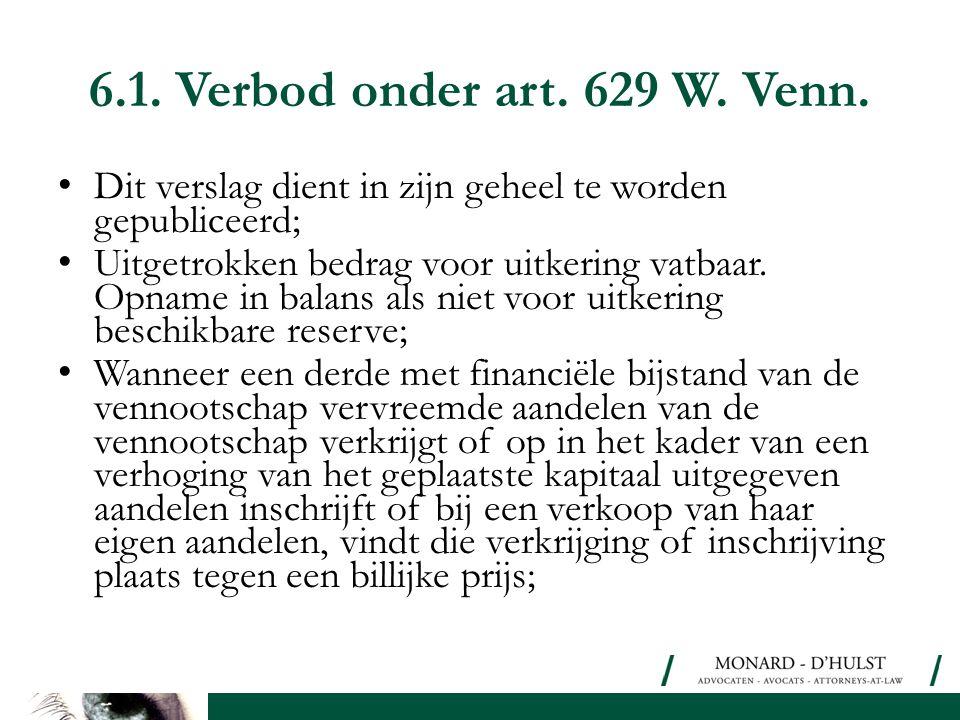 6.1. Verbod onder art. 629 W. Venn. Dit verslag dient in zijn geheel te worden gepubliceerd;