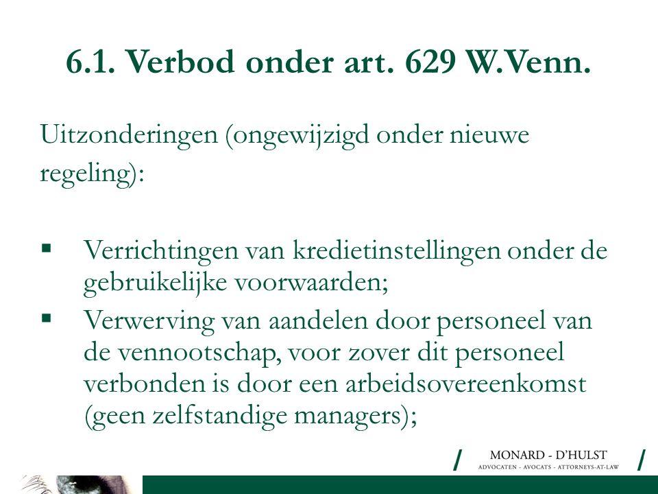 6.1. Verbod onder art. 629 W.Venn. Uitzonderingen (ongewijzigd onder nieuwe. regeling):