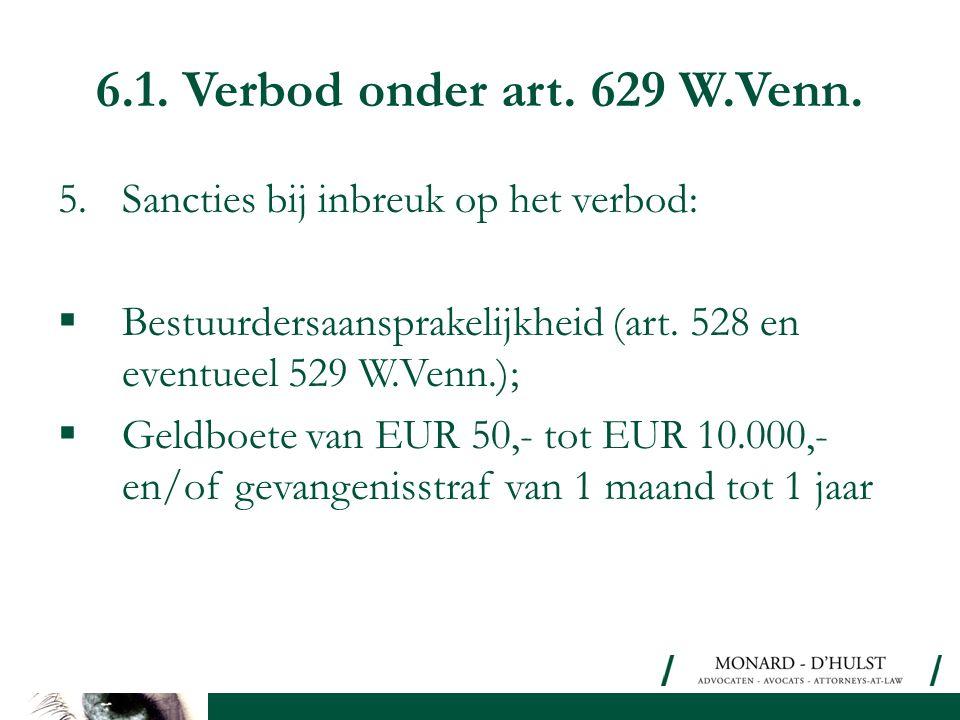6.1. Verbod onder art. 629 W.Venn. 5. Sancties bij inbreuk op het verbod: Bestuurdersaansprakelijkheid (art. 528 en eventueel 529 W.Venn.);