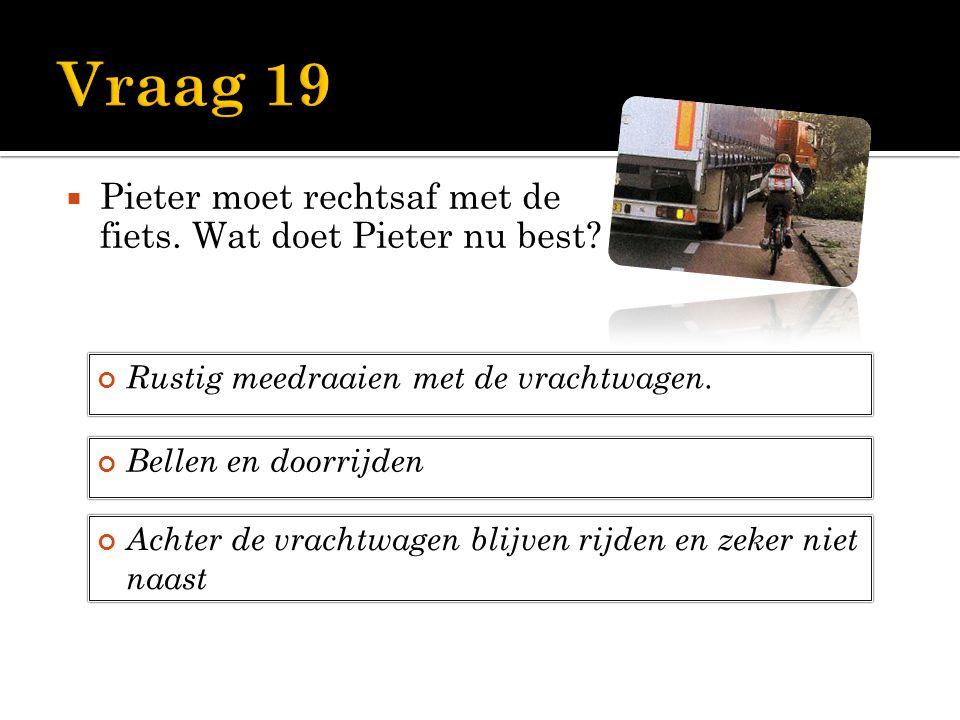 Vraag 19 Pieter moet rechtsaf met de fiets. Wat doet Pieter nu best