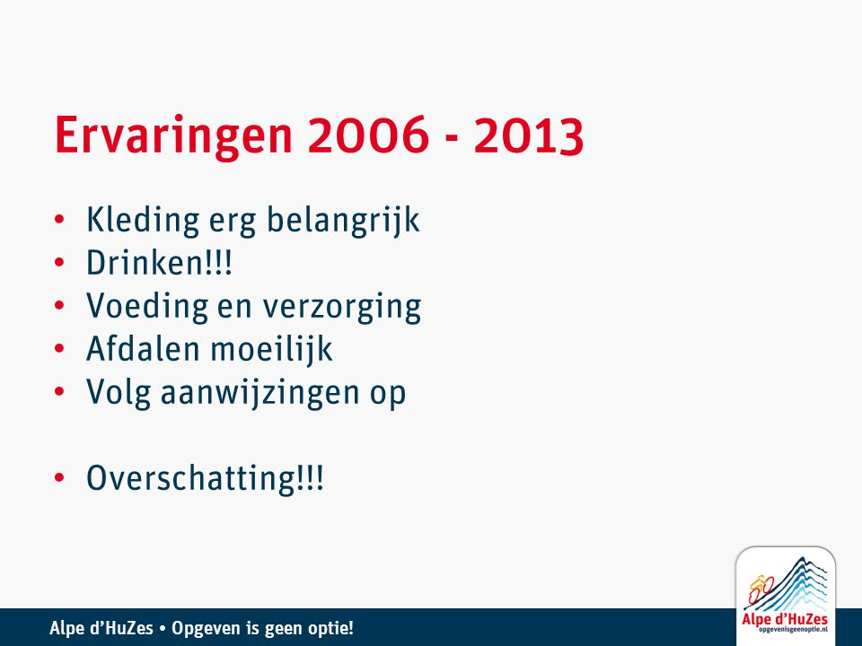 Ervaringen 2006 - 2013 Kleding erg belangrijk Drinken!!!