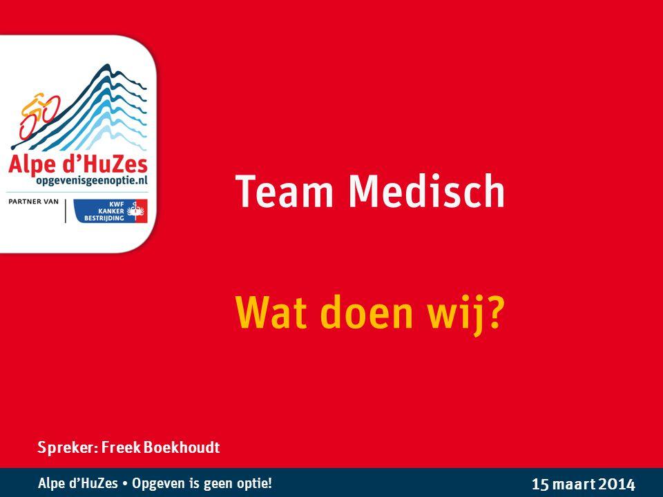 Team Medisch Wat doen wij Spreker: Freek Boekhoudt 15 maart 2014