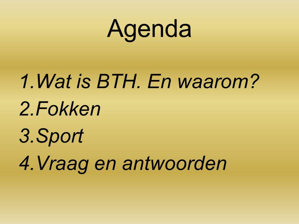 Agenda Wat is BTH. En waarom Fokken Sport Vraag en antwoorden