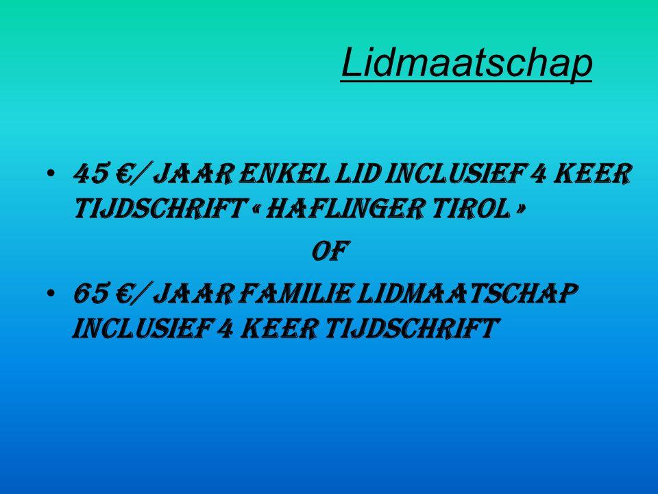 Lidmaatschap 45 €/ jaar enkel lid inclusief 4 keer tijdschrift « Haflinger Tirol » OF.