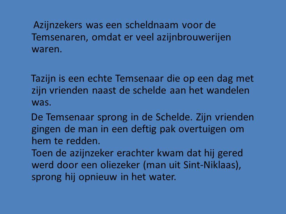 Azijnzekers was een scheldnaam voor de Temsenaren, omdat er veel azijnbrouwerijen waren.