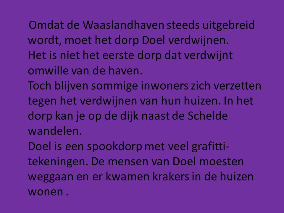 Omdat de Waaslandhaven steeds uitgebreid wordt, moet het dorp Doel verdwijnen.