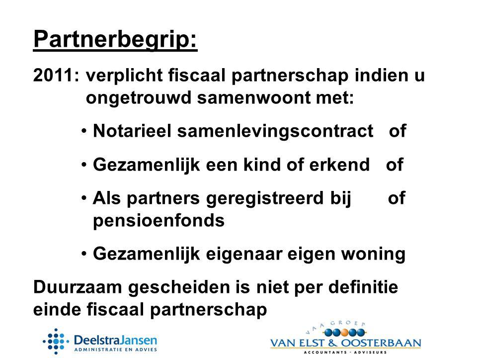 Partnerbegrip: 2011: verplicht fiscaal partnerschap indien u ongetrouwd samenwoont met: Notarieel samenlevingscontract of.