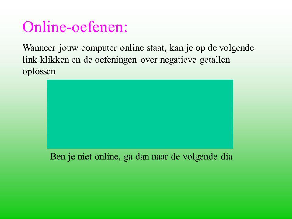 Online-oefenen: Wanneer jouw computer online staat, kan je op de volgende link klikken en de oefeningen over negatieve getallen oplossen.