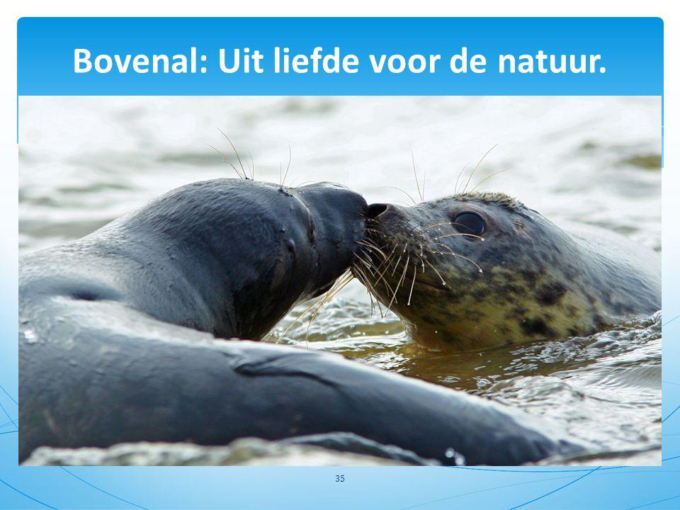Bovenal: Uit liefde voor de natuur.