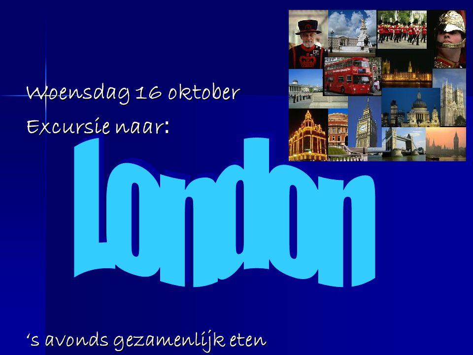 Woensdag 16 oktober Excursie naar: 's avonds gezamenlijk eten London