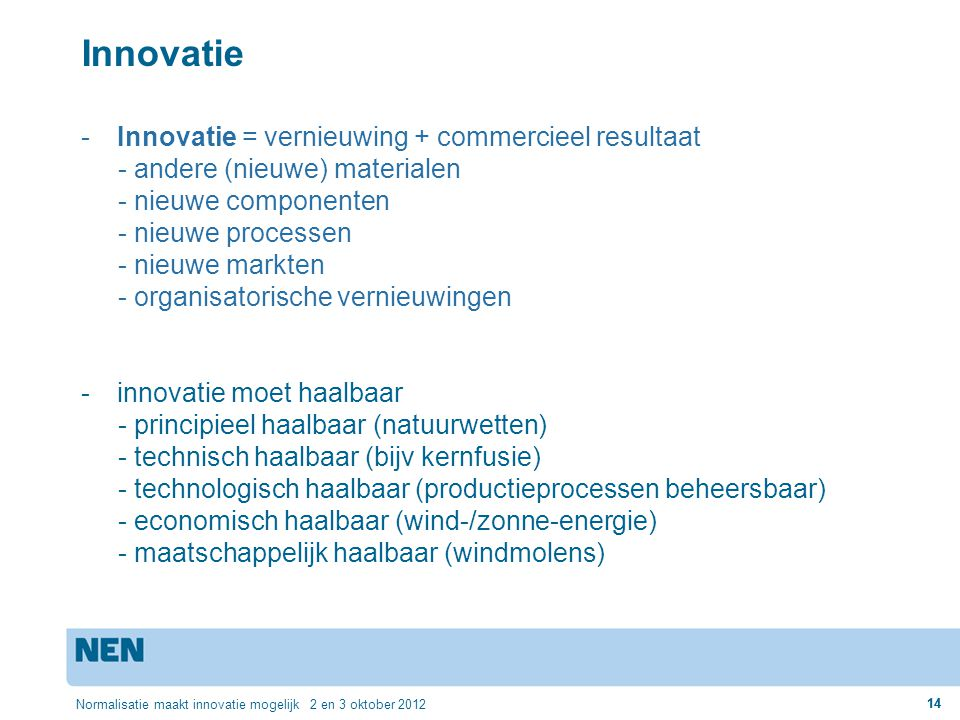 Innovatie Innovatie = vernieuwing + commercieel resultaat