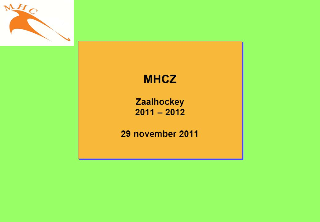 MHCZ Zaalhockey 2011 – 2012 29 november 2011