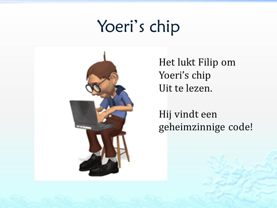 Yoeri's chip Het lukt Filip om Yoeri's chip Uit te lezen.