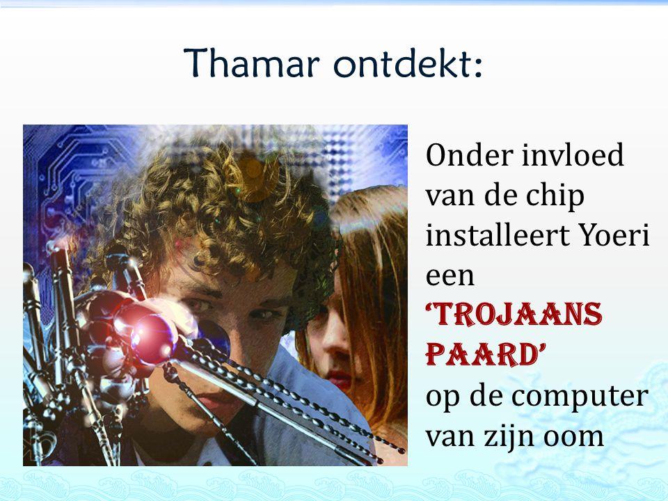 Thamar ontdekt: Onder invloed van de chip installeert Yoeri een