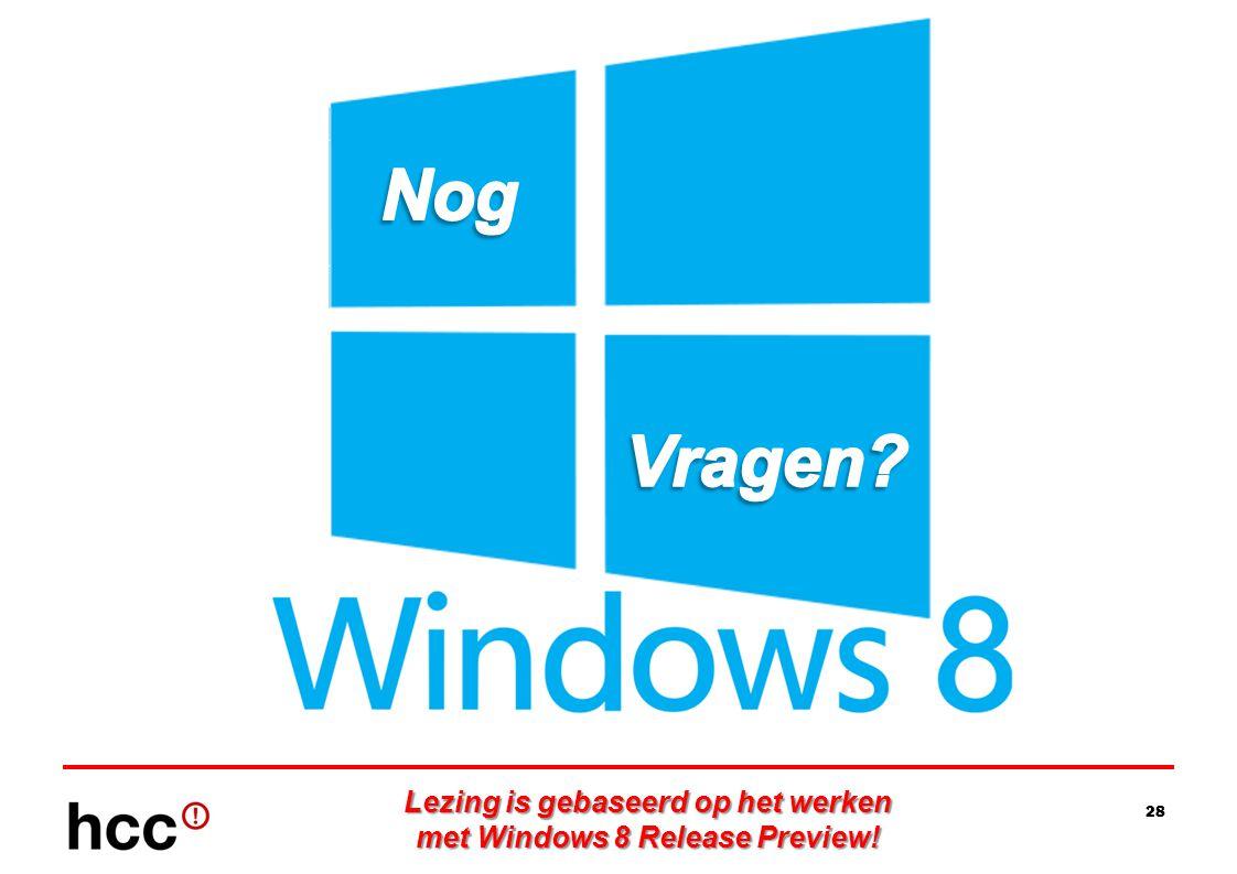 Lezing is gebaseerd op het werken met Windows 8 Release Preview!